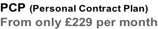 PCP (Personal Contract Plan)  From only £229 per month